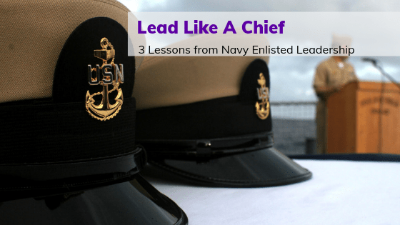 Lead Like A Chief 3 Lessons from Navy Enlisted Leadership